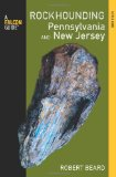 Rockhounding Pennsylvania and New Jersey: A Guide To The States' Best Rockhounding Sites (Rockhounding Series)