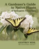 A Gardener's Guide to Native Plants of Northeastern Pennsylvania