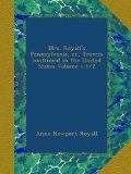 Mrs. Royall's Pennsylvania, or, Travels continued in the United States Volume v.1/2